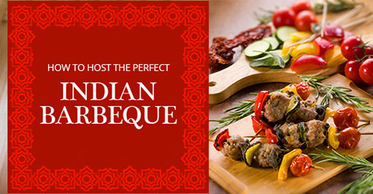 How to host the perfect Indian Barbeque